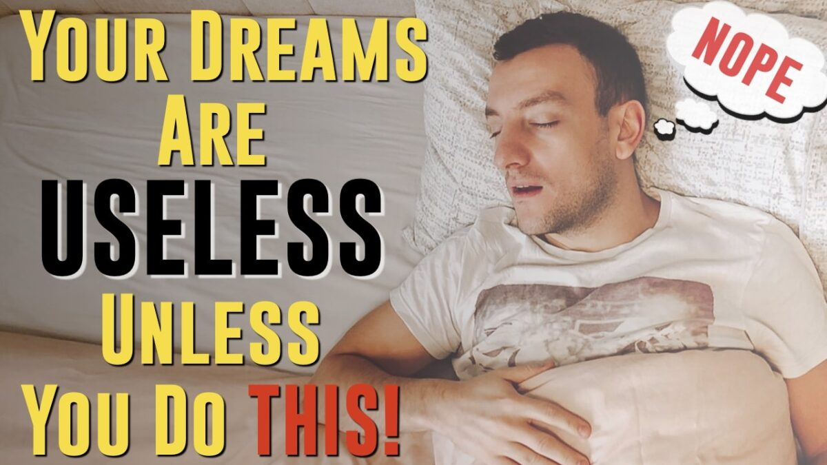 Your Dreams Are Useless, Unless You Do These 5 Things